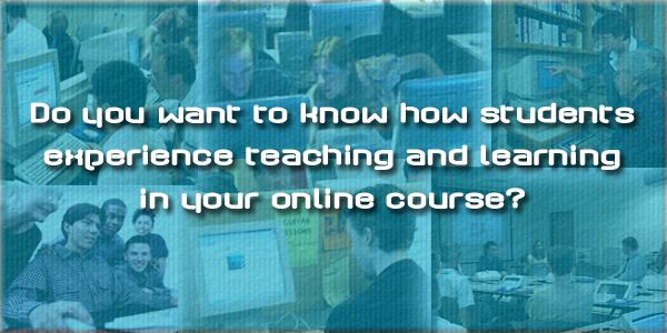 Do you want to know how students experience teaching and learning in your online course?